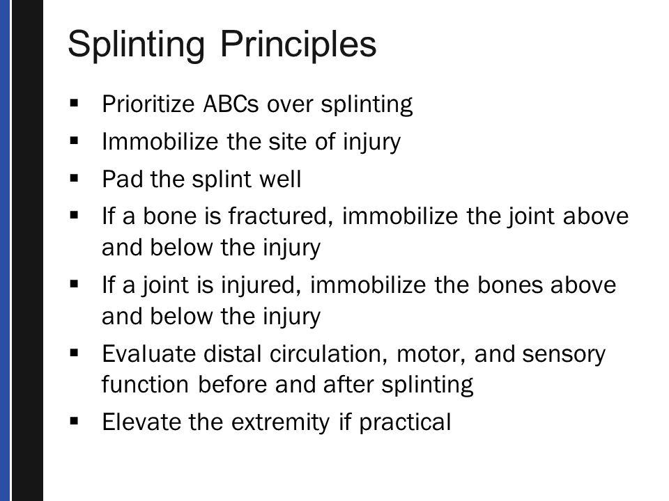 Splinting Principles Prioritize ABCs over splinting