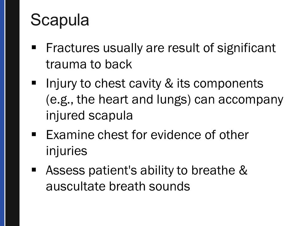 Scapula Fractures usually are result of significant trauma to back