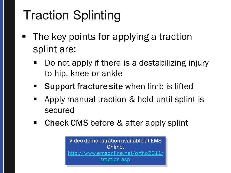 Traction Splinting The key points for applying a traction splint are: