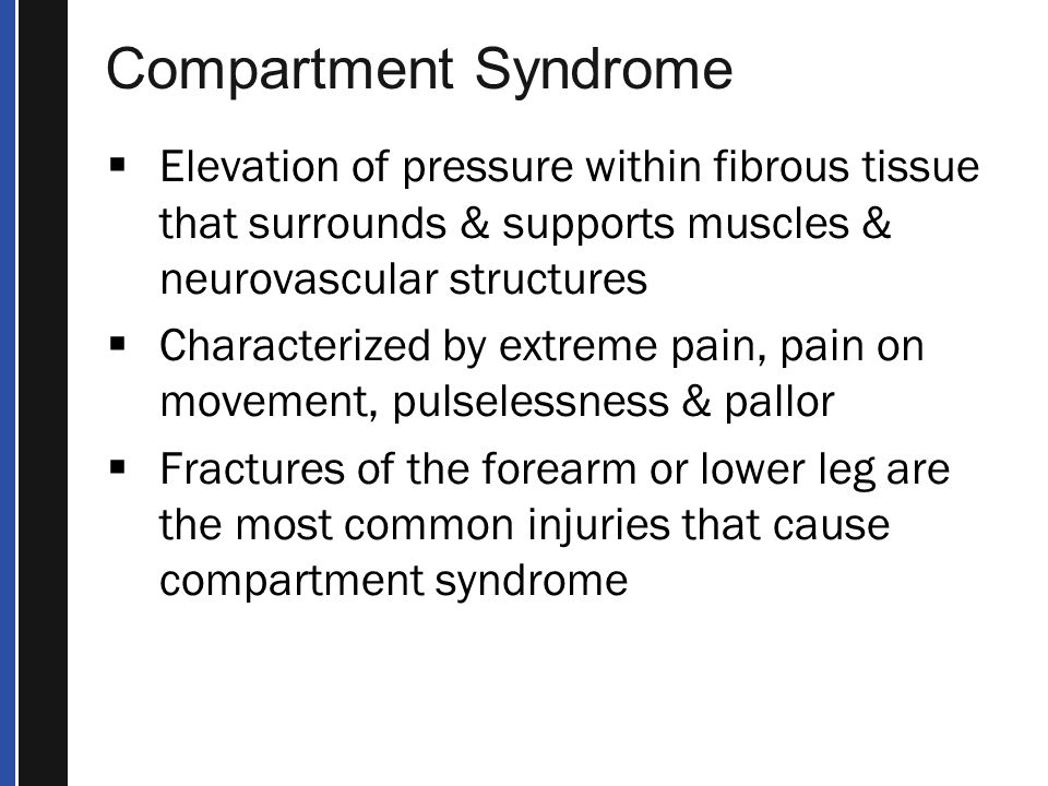 Compartment Syndrome Elevation of pressure within fibrous tissue that surrounds & supports muscles & neurovascular structures.