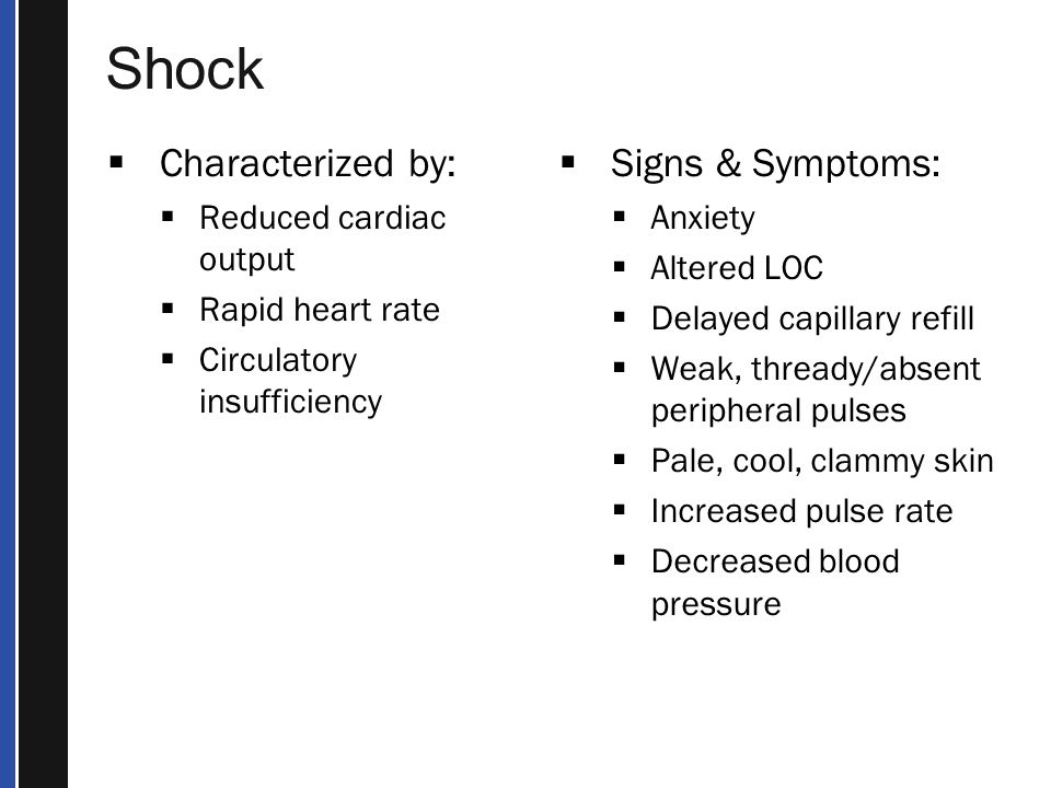 Shock Characterized by: Signs & Symptoms: Reduced cardiac output