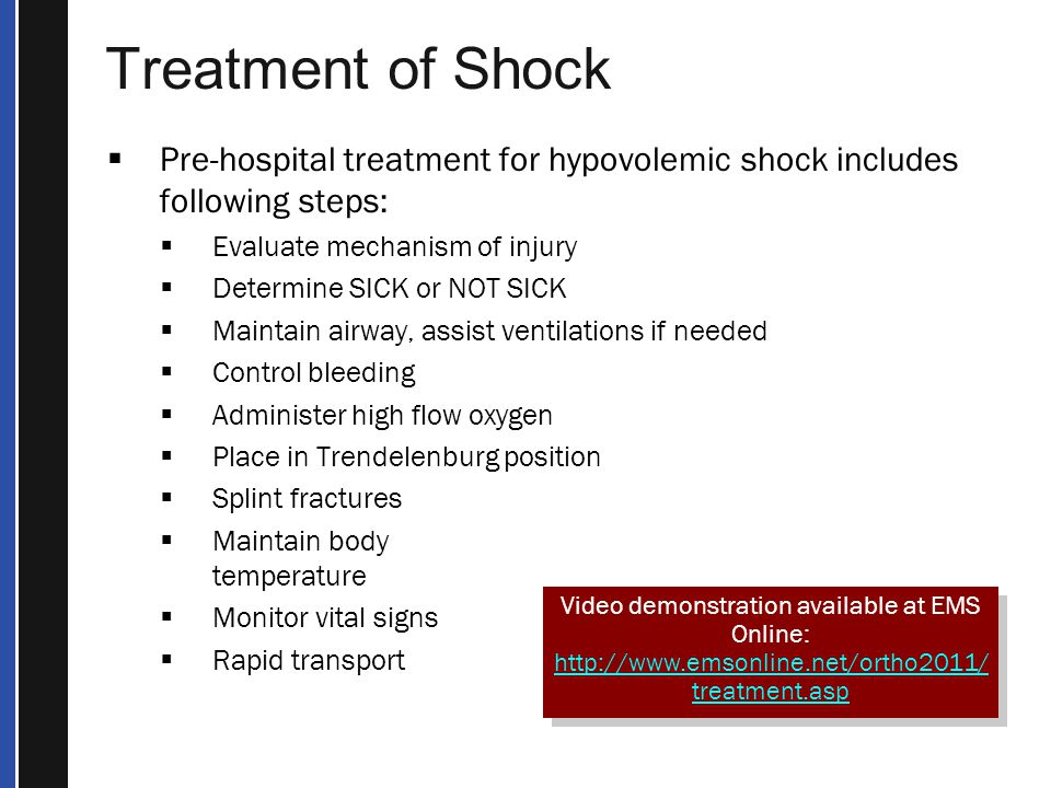 Treatment of Shock Pre-hospital treatment for hypovolemic shock includes following steps: Evaluate mechanism of injury.