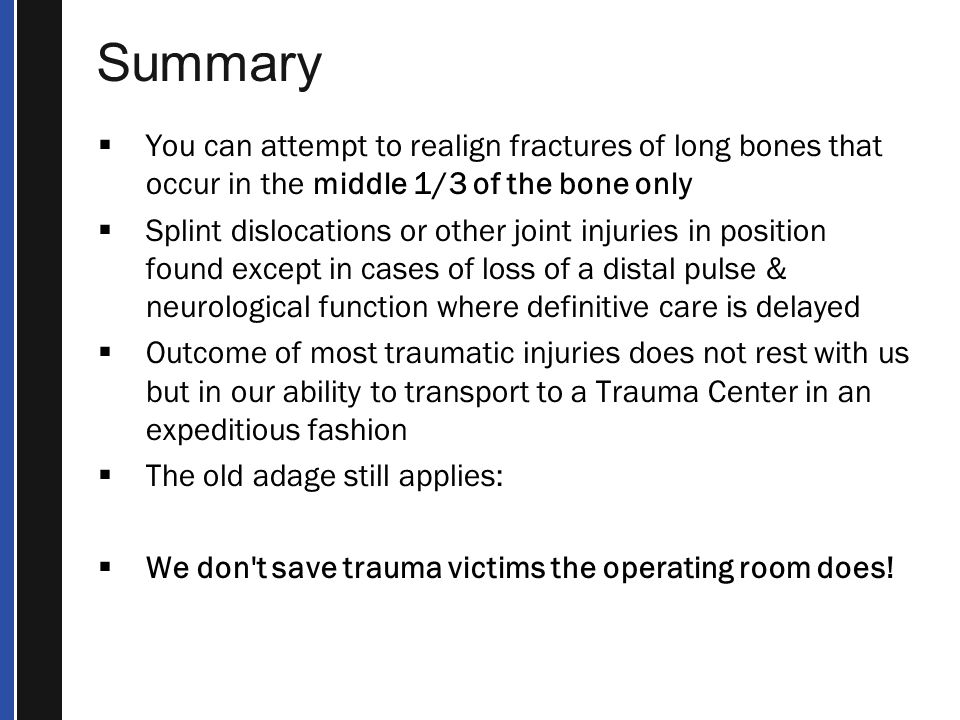 Summary You can attempt to realign fractures of long bones that occur in the middle 1/3 of the bone only.