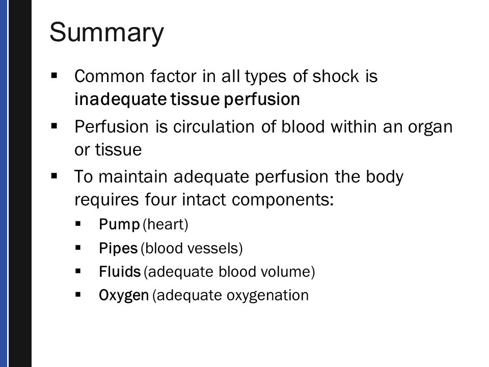 Summary Common factor in all types of shock is inadequate tissue perfusion. Perfusion is circulation of blood within an organ or tissue.
