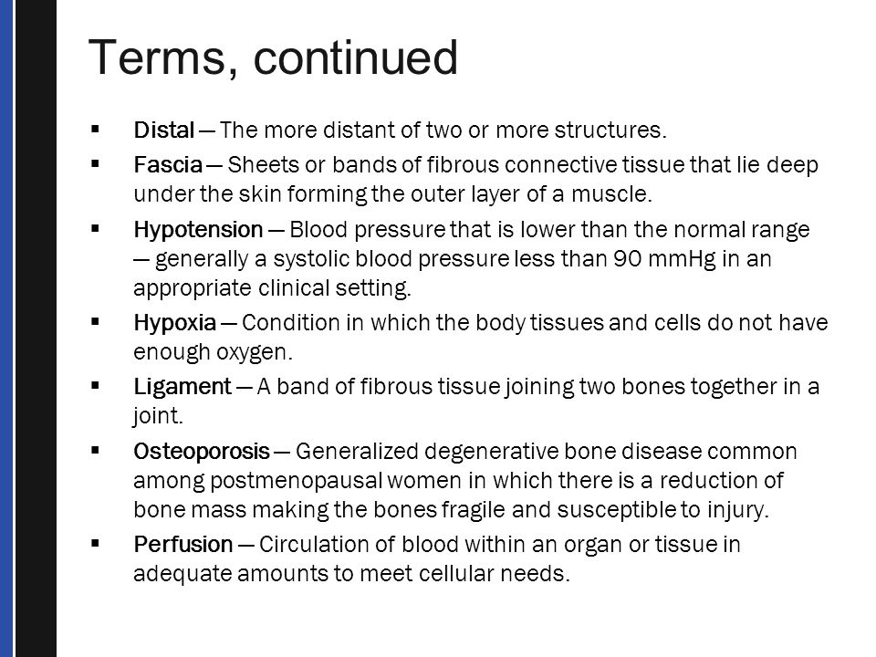 Terms, continued Distal — The more distant of two or more structures.