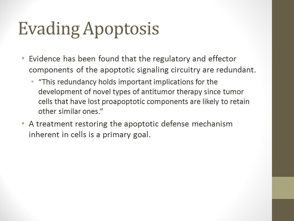 Evading Apoptosis Evidence has been found that the regulatory and effector components of the apoptotic signaling circuitry are redundant.