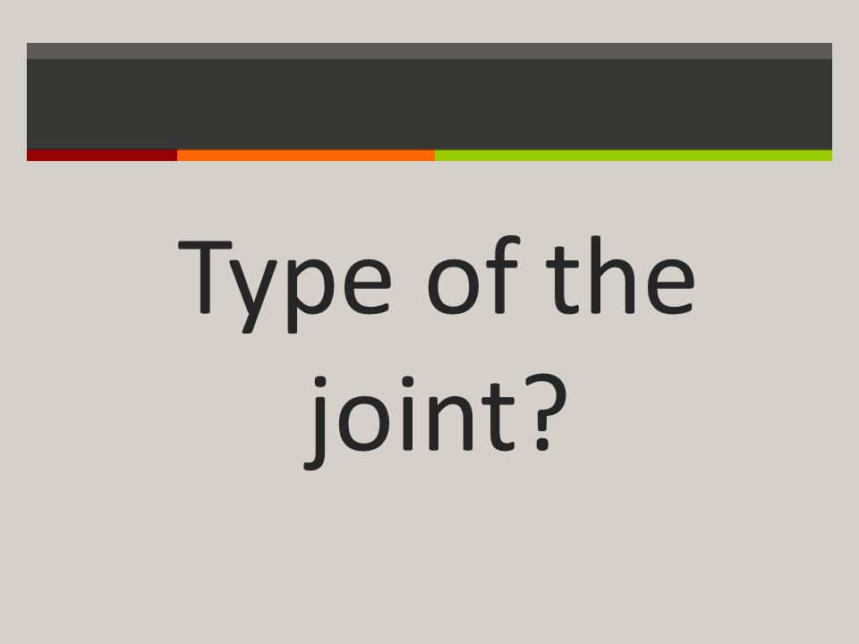 Type of the joint