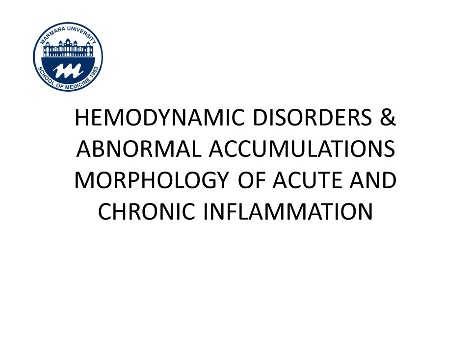 HEMODYNAMIC DISORDERS & ABNORMAL ACCUMULATIONS MORPHOLOGY OF ACUTE AND CHRONIC INFLAMMATION