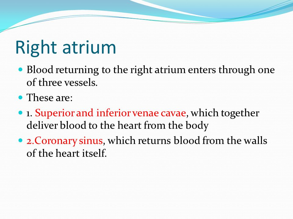 Right atrium Blood returning to the right atrium enters through one of three vessels. These are: