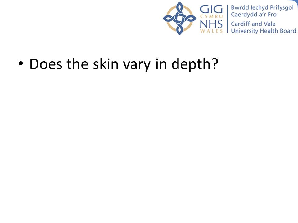 Does the skin vary in depth