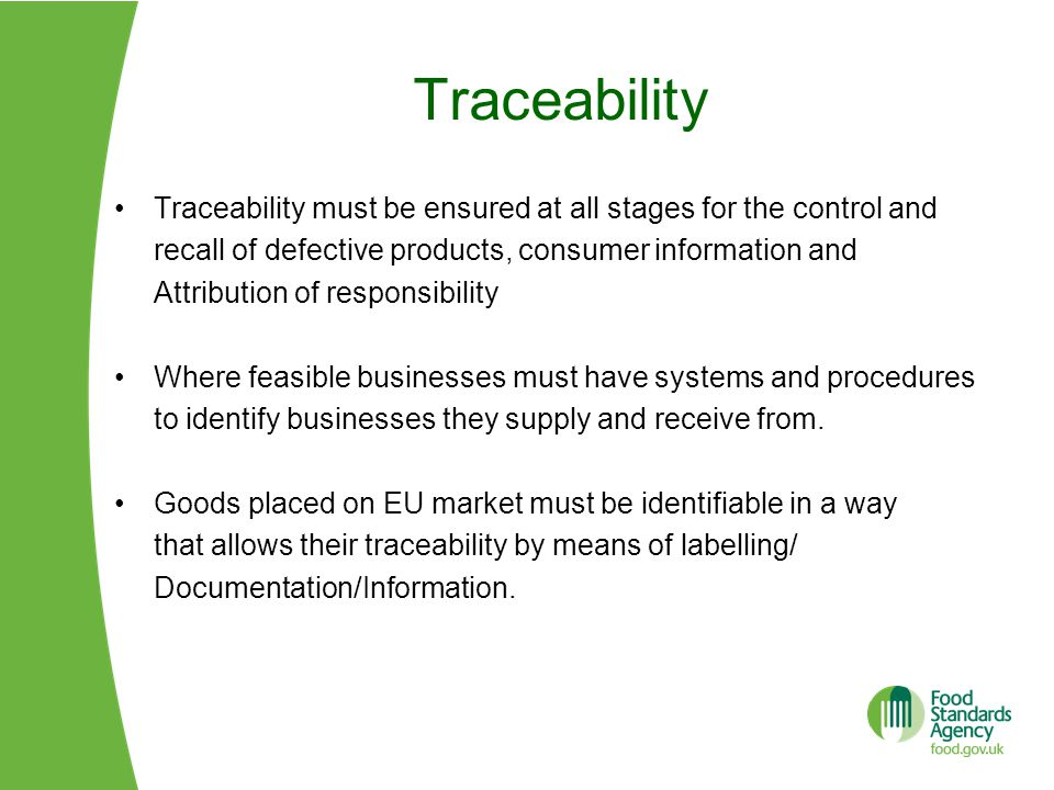 Traceability Traceability must be ensured at all stages for the control and. recall of defective products, consumer information and.