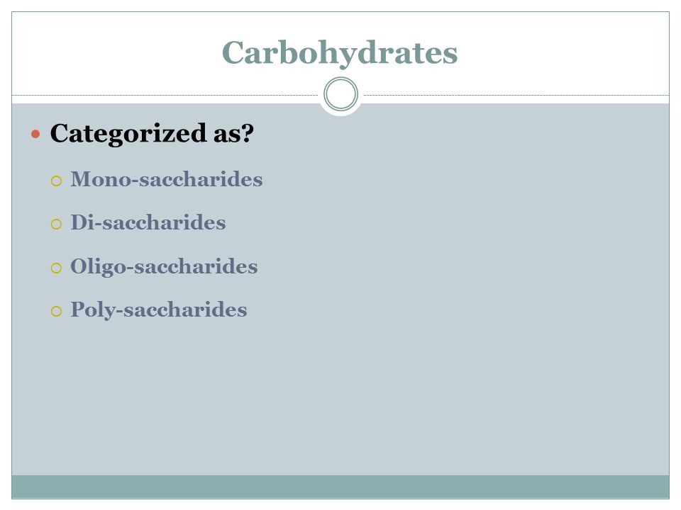 Carbohydrates Categorized as Mono-saccharides Di-saccharides