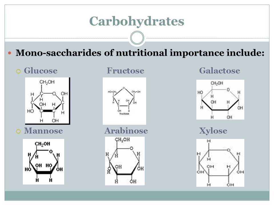 Carbohydrates Mono-saccharides of nutritional importance include: