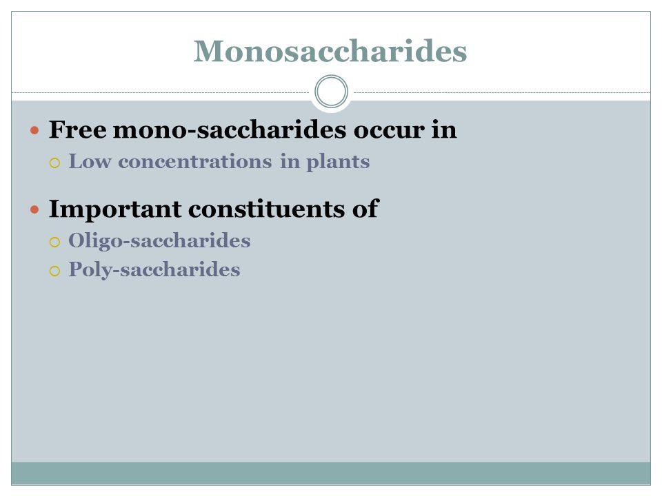 Monosaccharides Free mono-saccharides occur in