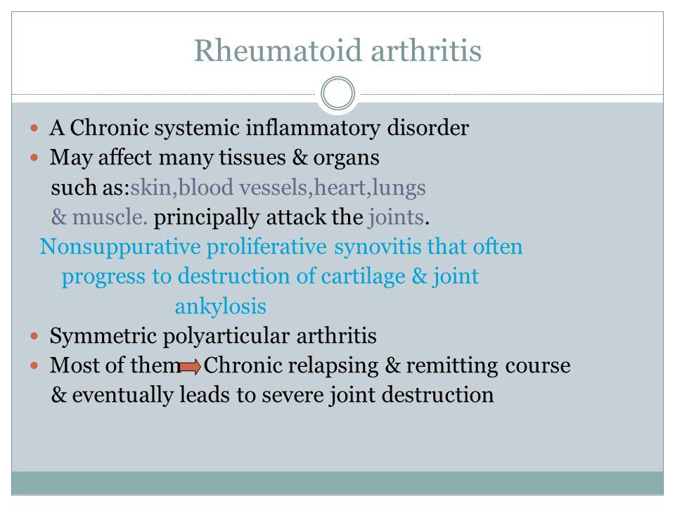 Rheumatoid arthritis A Chronic systemic inflammatory disorder