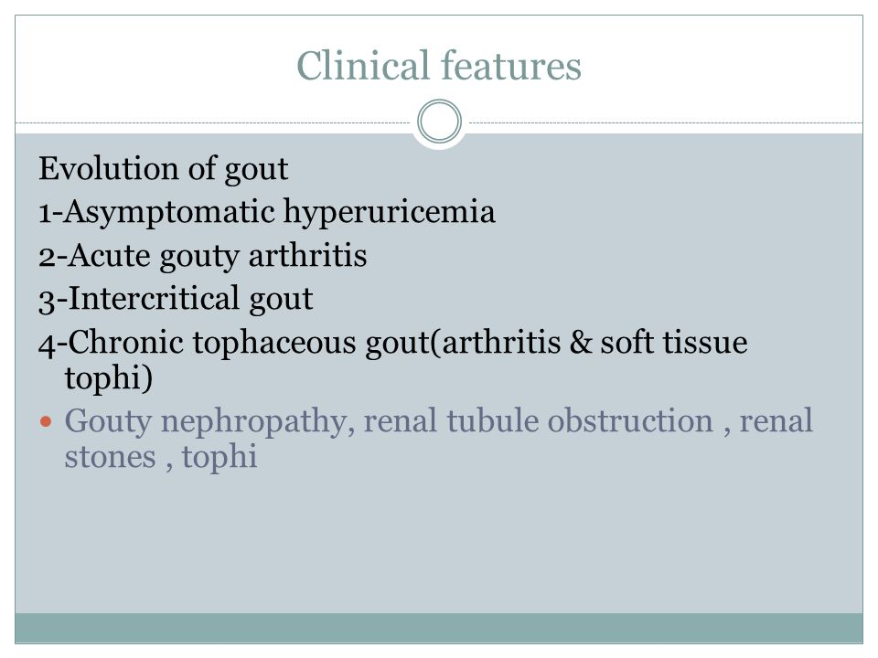Clinical features Evolution of gout 1-Asymptomatic hyperuricemia