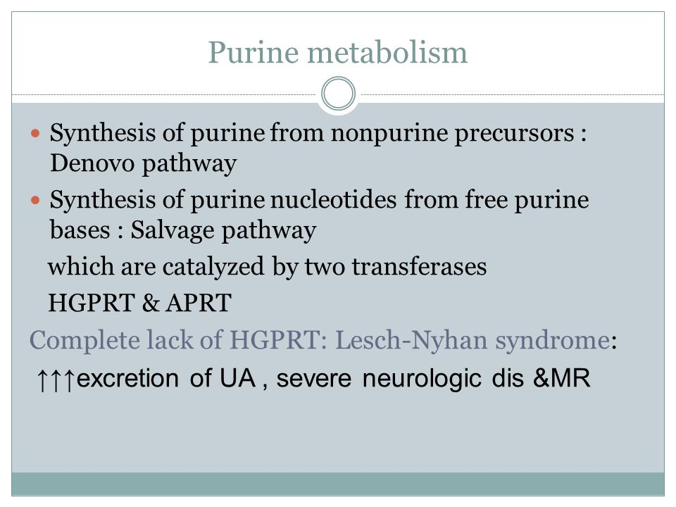 Purine metabolism Complete lack of HGPRT: Lesch-Nyhan syndrome: