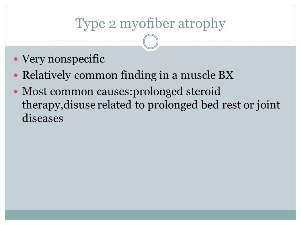 Type 2 myofiber atrophy Very nonspecific