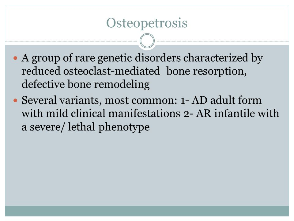 Osteopetrosis A group of rare genetic disorders characterized by reduced osteoclast-mediated bone resorption, defective bone remodeling.