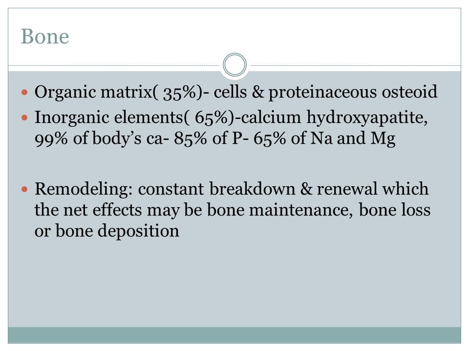 Bone Organic matrix( 35%)- cells & proteinaceous osteoid