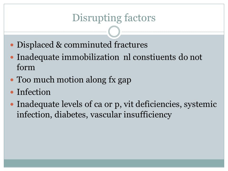 Disrupting factors Displaced & comminuted fractures