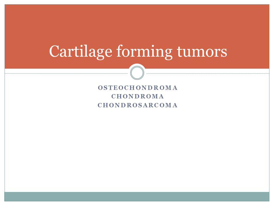 Cartilage forming tumors