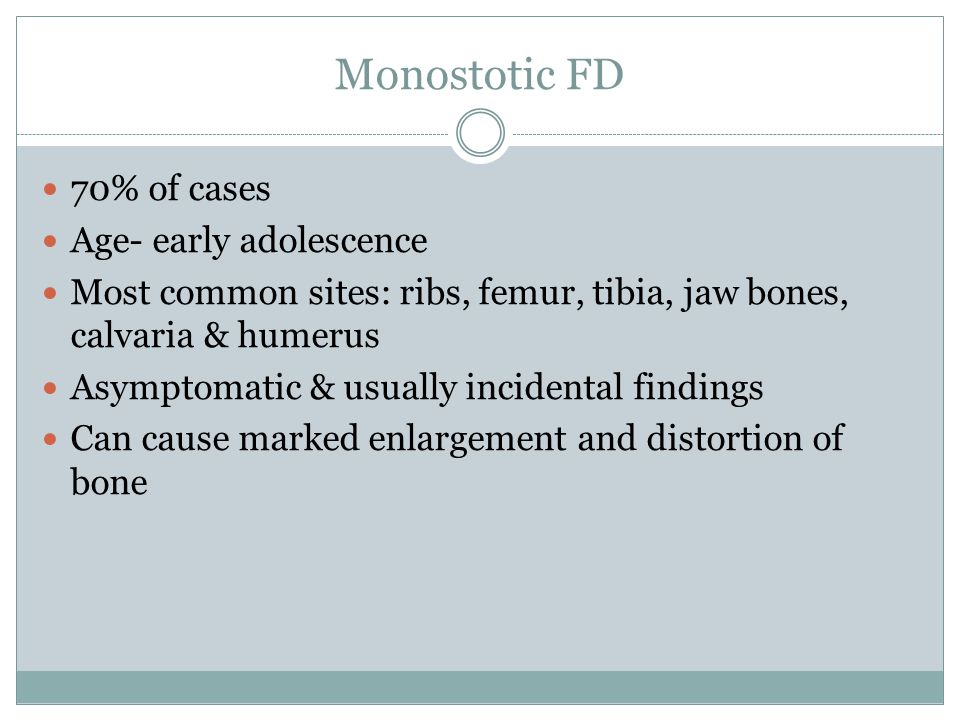 Monostotic FD 70% of cases Age- early adolescence