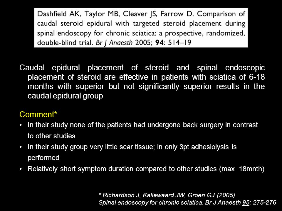 Caudal epidural placement of steroid and spinal endoscopic placement of steroid are effective in patients with sciatica of 6-18 months with superior but not significantly superior results in the caudal epidural group