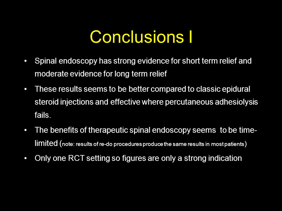 Conclusions I Spinal endoscopy has strong evidence for short term relief and moderate evidence for long term relief.