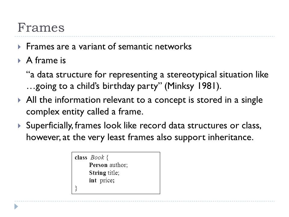 Frames Frames are a variant of semantic networks A frame is