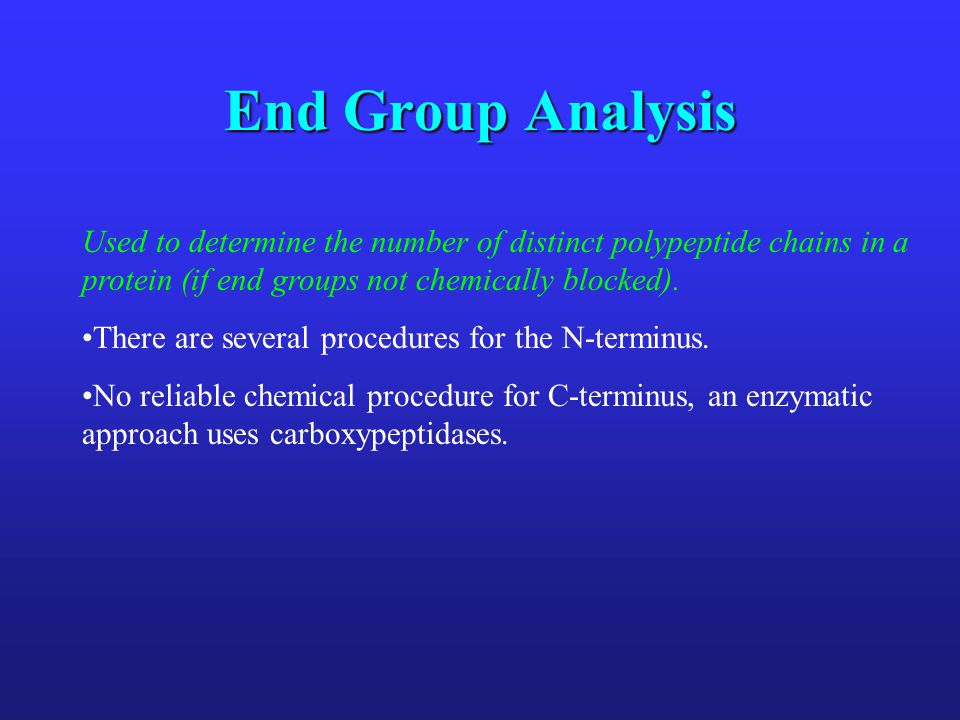 End Group Analysis Used to determine the number of distinct polypeptide chains in a protein (if end groups not chemically blocked).