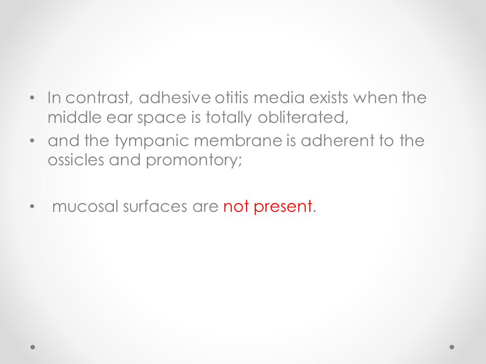 In contrast, adhesive otitis media exists when the middle ear space is totally obliterated,