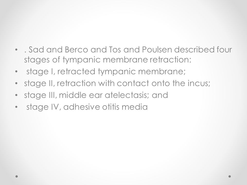 . Sad and Berco and Tos and Poulsen described four stages of tympanic membrane retraction: