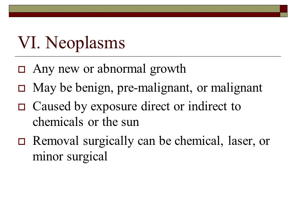 VI. Neoplasms Any new or abnormal growth