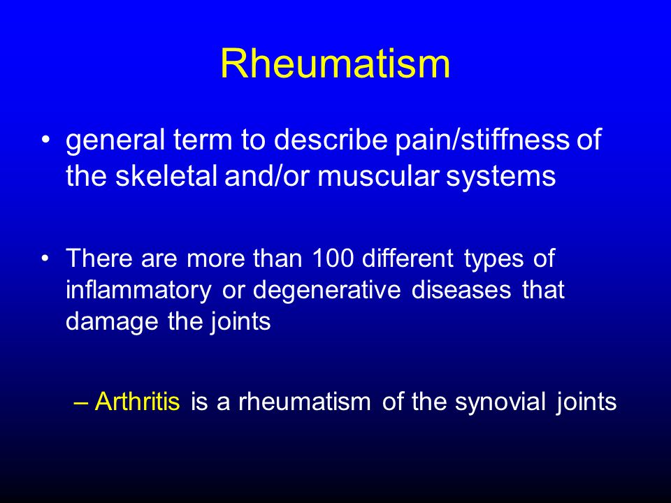 Rheumatism general term to describe pain/stiffness of the skeletal and/or muscular systems.