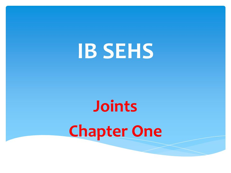 IB SEHS Joints Chapter One