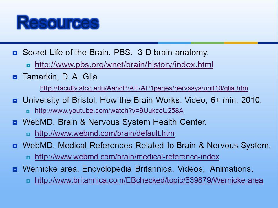 Resources Secret Life of the Brain. PBS. 3-D brain anatomy.