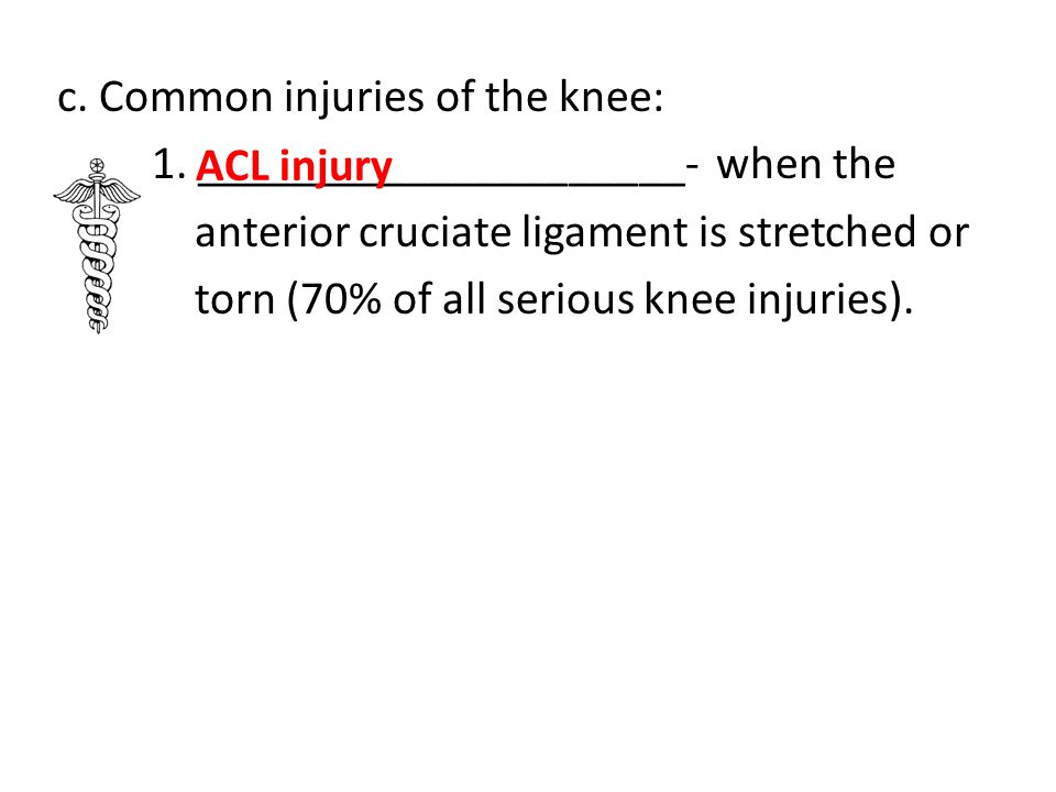 c. Common injuries of the knee: 1