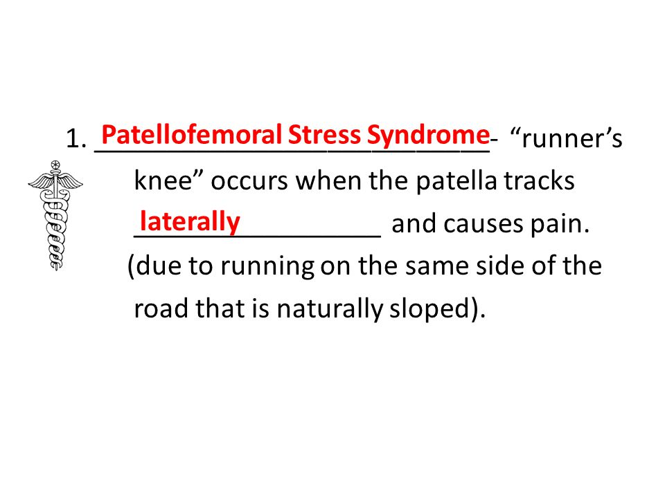 1. ___________________________- runner's knee occurs when the patella tracks _________________ and causes pain. (due to running on the same side of the road that is naturally sloped).