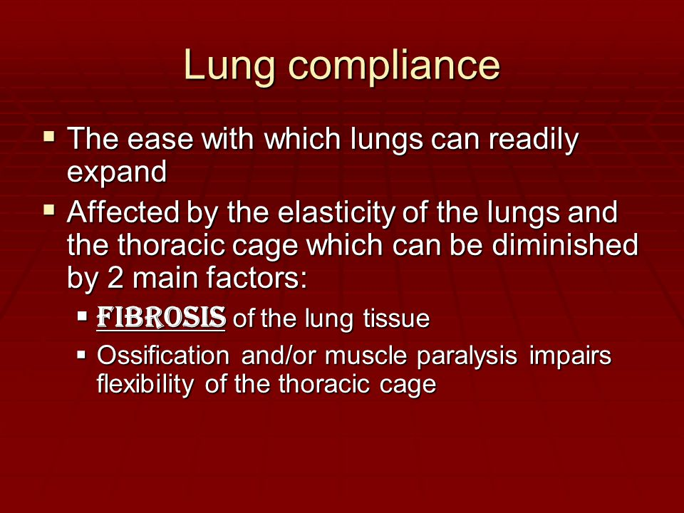 Lung compliance The ease with which lungs can readily expand