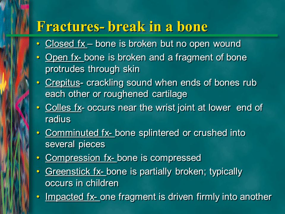 Fractures- break in a bone