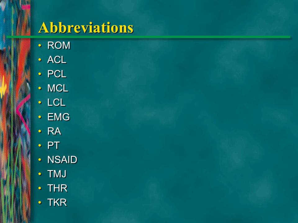Abbreviations ROM ACL PCL MCL LCL EMG RA PT NSAID TMJ THR TKR