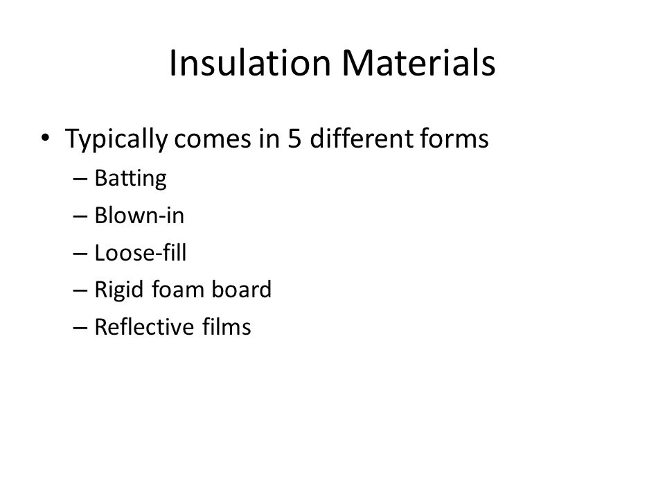 Insulation Materials Typically comes in 5 different forms Batting