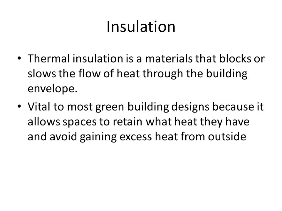 Insulation Thermal insulation is a materials that blocks or slows the flow of heat through the building envelope.