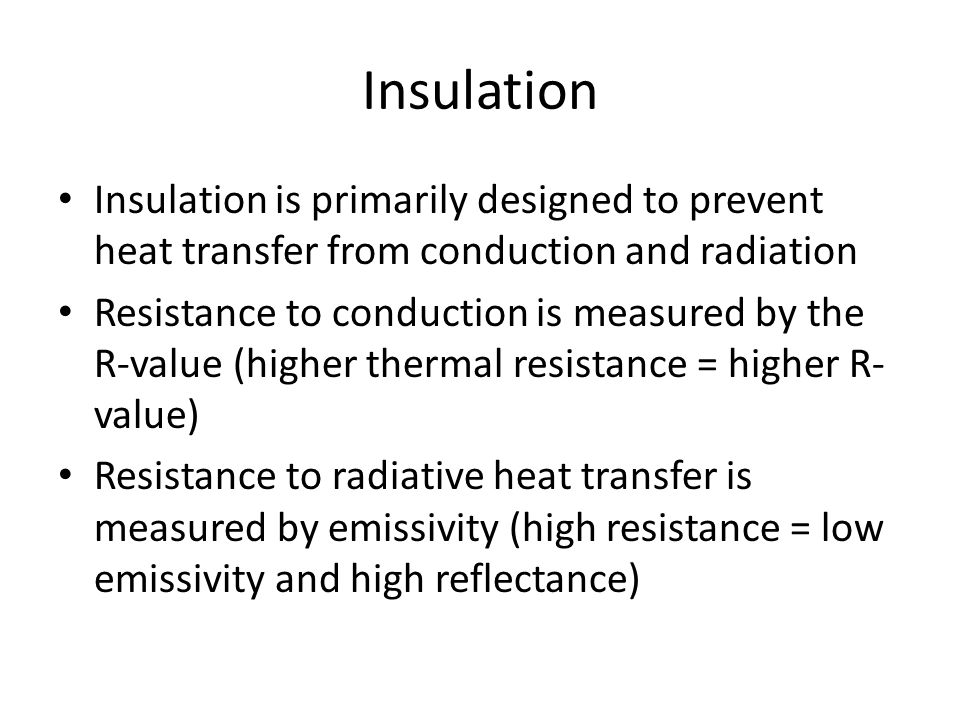 Insulation Insulation is primarily designed to prevent heat transfer from conduction and radiation.