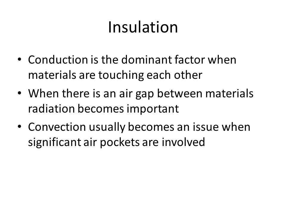 Insulation Conduction is the dominant factor when materials are touching each other.