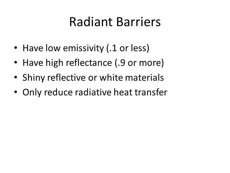 Radiant Barriers Have low emissivity (.1 or less)