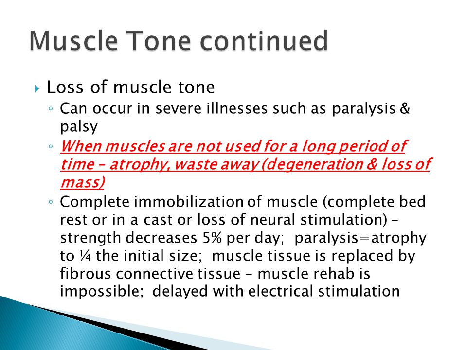 Muscle Tone continued Loss of muscle tone