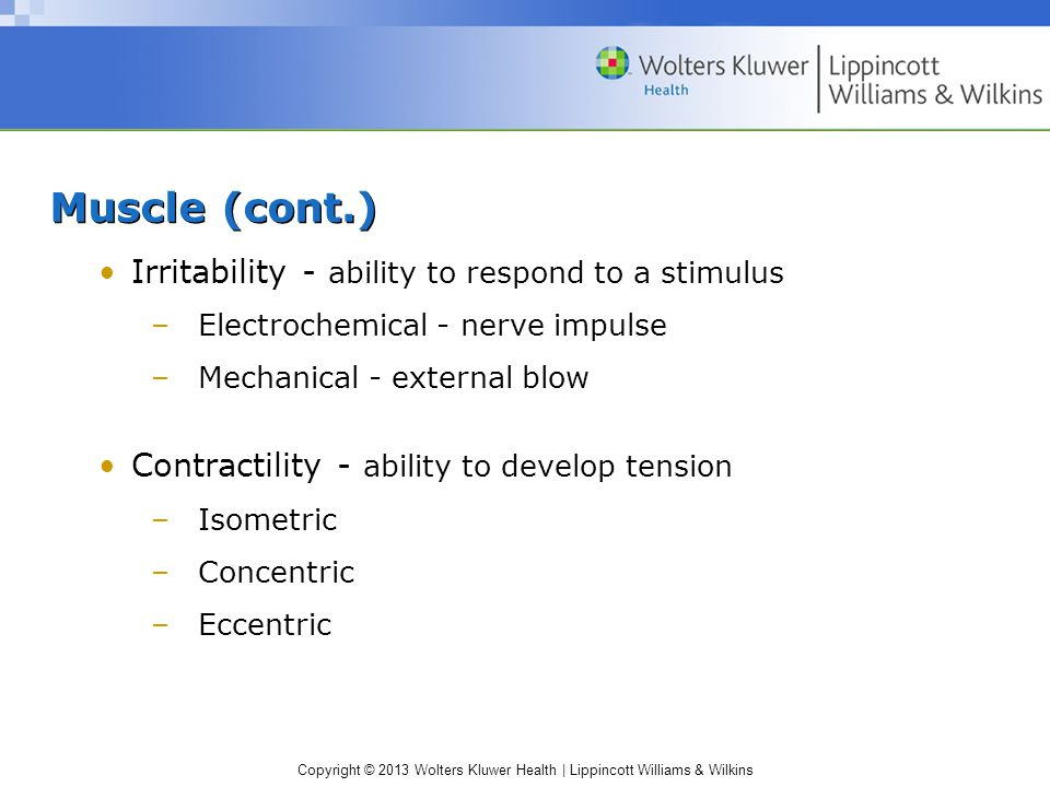 Muscle (cont.) Irritability - ability to respond to a stimulus