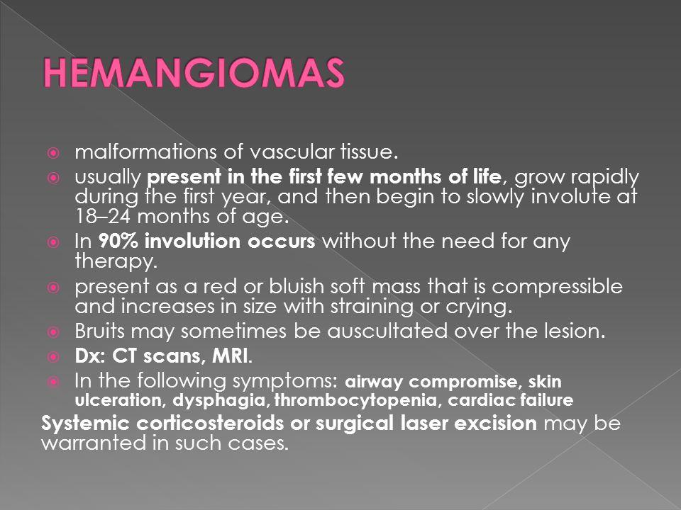 HEMANGIOMAS malformations of vascular tissue.